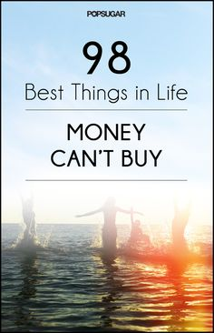 98 of the Best Things in Life That Money Can't Buy
