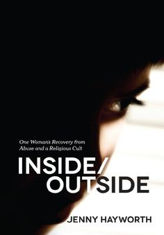 Free Kindle Book For A Limited Time : Inside/Outside: One Woman's Recovery from Abuse and a Religious Cult by Jenny Hayworth