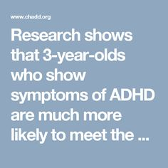 Research shows that 3-year-olds who show symptoms of ADHD are much more likely to meet the diagnostic criteria for ADHD by age 13.