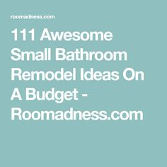 111 Awesome Small Bathroom Remodel Ideas On A Budget - Roomadness.com