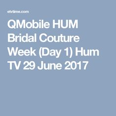 QMobile HUM Bridal Couture Week (Day 1) Hum TV 29 June 2017