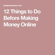 12 Things to Do Before Making Money Online