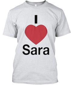 I Love Sara Ash T-Shirt Front
