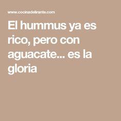 El hummus ya es rico, pero con aguacate... es la gloria