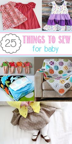 25 Things to Sew for Baby: 25 completely free patterns for baby... if only i sewed... is that a word? :)