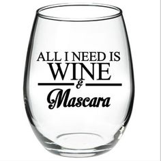 All I Need Is Wine & Mascara stemless wine by DanniBeCollection