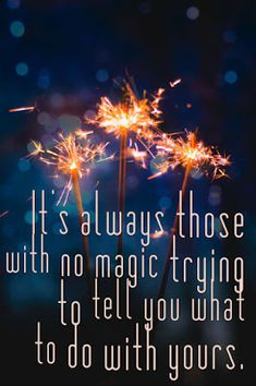 Good one  I like my magical self....and ain't nobody changing that!