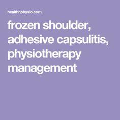 frozen shoulder, adhesive capsulitis, physiotherapy management Frozen Shoulder, Adhesive, Health Fitness, Management, Health And Fitness, Fitness
