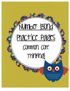 Common Core Number Bond Practice Pages: www.littlemindsatwork.blogspot.com