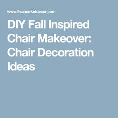 DIY Fall Inspired Chair Makeover: Chair Decoration Ideas