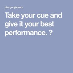 Take your cue and give it your best performance. 😏
