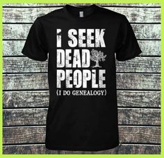 I seek dead people (I do genealogy)