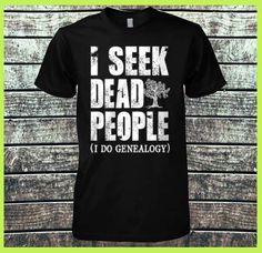 I seek dead people (I do genealogy)