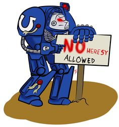 No Heresy Allowed (40k version of No fun allowed, ultra marines are many things but fun loving or heresy loving not those things things)
