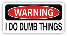 Warning - I Do Dumb Things Hard Hat Sticker / Decal Funny Label Danger Dirt Bike Jdm Stickers, Hard Hat Stickers, Cool Stickers, Funny Door Signs, Bridge Card, Warriors Shirt, Man Cave Signs, Hard Hats, Journal Stickers