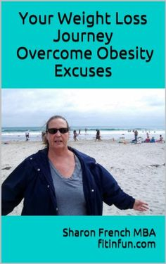 """Your Weight Loss Journey - Overcome Obesity Excuses - by Sharon French.   Do you think you will never lose weight? That's what I thought too until I lost """"Half My Size"""" When I was in my early fifties. Come find out my secrets here for only $2.99 @ Amazon.com. Look at my before and after photos on my About Me board. Seriously, you can do it too."""