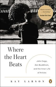 Noe. - Where the Heart Beats: John Cage, Zen Buddhism, and the Inner Life of Artists