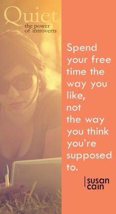 Spend your time the way you want, not the way you think you're supposed to.
