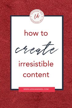 How to Create Irresistible Content // Leigh Ann Heil -- Content Marketing Strategy, Small Business Marketing, Business Tips, Social Media Marketing, Marketing Plan, Online Business, Business Coaching, Creative Business, Make Money Blogging