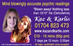 Kaz and Karlie offer mind blowingly accurate psychic readings, astrology.UK: 01704  823 473   www.kazandkarlie.com