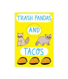 Trash pandas and tacos!    https://www.etsy.com/au/listing/531379290/greeting-card-trash-pandas-and-tacos