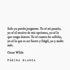 Yo y nadie mas! True Quotes, Book Quotes, Words Quotes, Sayings, More Than Words, Some Words, Oscar Wilde, Frases Tumblr, Love Phrases