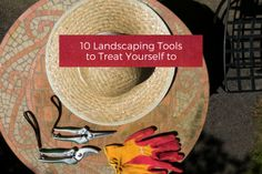 10 Landscaping Tools to Treat Yourself to