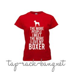 The More People I Meet  The More I Love My Boxer by TapRackBangNet, $20.00