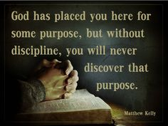 ~ Matthew Kelly Discipline is so important! Something I really need to work on.
