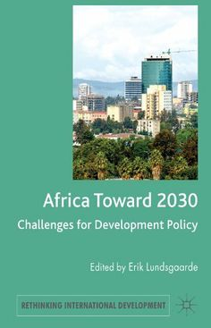 Africa Toward 2030: Challenges for Development Policy (Rethinking International Development series) by Erik Lundsgaarde. $76.00. 320 pages. Publisher: Palgrave Macmillan (November 4, 2011)