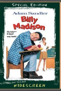 """Billy Madison! """"Back to School, Back to School to prove to dad that I'm no fool!"""""""