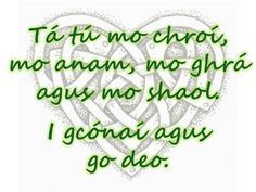 You are my heart, my soul, my love and my life. Always and forever. (In Irish - Gaeilge) Gälische Tattoo, Gaelic Tattoo, Chest Tattoo, Outlander, Celtic Knot Tattoo, Celtic Tattoos, Irish Quotes, Irish Sayings, Gaelic Quotes