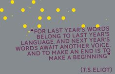 To make an end is to make a beginning.
