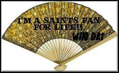 I'M A SAINTS FAN FOR LIFE!! WHO DAT!!