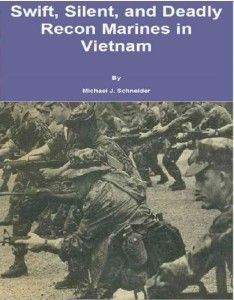 Swift, Silent and Deadly: Recon Marines in Vietnam - Imagine being one of a 7-man team in the middle of a jungle where any person you might encounter will try to kill you. This is enemy territory, inhabited by an unknown number of enemy combatants. You might encounter 1 or 2 of the Viet Cong or North Vietnamese Army or just as easily 50 or more. In addition, there is the danger of man-eating tigers and poisonous snakes!