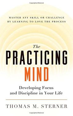 The Practicing Mind: Developing Focus and Discipline in Your Life — Master Any Skill or Challenge by Learning to Love the Process by Thomas M. Sterner http://www.amazon.com/dp/1608680908/ref=cm_sw_r_pi_dp_5Umiwb1CA67Z2