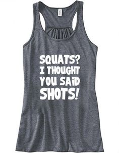 Squats I Thought You Said Shots Shirt - Workout Shirt - Crossfit Tank Top - Squats Shirt