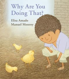 Why Are You Doing That? – written by Elisa Amado and illustrated by Manuel Monroy. Chepito is full of questions. Why is his mother cooking eggs and frying beans? Why is Manuel digging around the corn? Why is Ramón milking the cow? Why is Maria slapping dough between her hands? In this simply told story, a little boy learns all about food and where it comes from.
