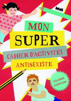 Dès 6 ans La Ville Brûle - Mon super-cahier d'activités antisexiste