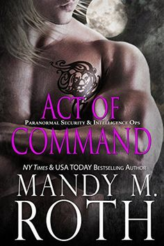Act of Command: An Immortal Ops World Novel (PSI-Ops / Immortal Ops Book 4) by Mandy M. Roth http://smile.amazon.com/dp/B017Y87K3U/ref=cm_sw_r_pi_dp_4ILywb0E13RT9
