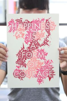 crispmorningair:    bookspaperscissors:    Happiness is a form of courage quote handdrawn by onsidewalks