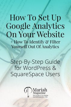 Step by step guide on how to set up Google Analytics on your WordPress or SquareSpace website + How to identify & filter yourself out of the analytics!