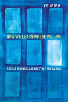 In one of the first English studies of Thomas Bernhard, Fatima Naqvi focuses on the Austrian authors critique of education (Bildung) through the edifices in which it takes place. His writings insist t