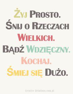Żyj prosto. Śnij o rzeczach wielkich. Bądź wdzięczny. Kochaj. Śmiej się dużo. #motywacja #cytaty #quotes  www.facebook.com.crdoradztwo