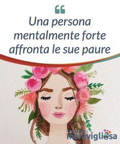 Una persona mentalmente forte affronta le sue paure.  5 paure che una persona #mentalmente forte affronta in modo da #rendere la propria vita come la #desidera e realizzare i propri #sogni.