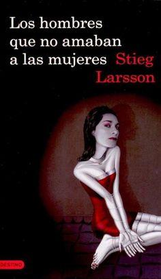 Los hombres que no amaban a las mujeres.  Stieg Larsson.
