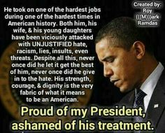 Proud of my President, ashamed of his treatment.