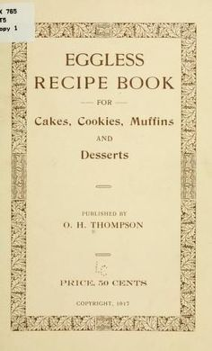 Eggless recipe book for cakes, cookies, muffins, and desserts - Food: Veggie tables Egg Free Recipes, Retro Recipes, Old Recipes, Vintage Recipes, Cookbook Recipes, Baking Recipes, Microwave Recipes, Cookie Recipes, Recipes