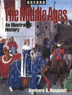 The Middle Ages: An Illustrated History (Oxford Illustrated Histories) by Barbara A. Hanawalt. $37.99. 160 pages. Series - Oxford Illustrated Histories. Publisher: Oxford University Press, USA (March 4, 1999). Reading level: Ages 12 and up. Publication: March 4, 1999