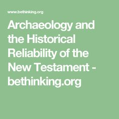 Archaeology and the Historical Reliability of the New Testament -  bethinking.org